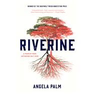 Riverine A Memoir from Anywhere but Here by Palm, Angela, 9781555977467