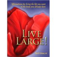 Live Large! Affirmations for Living the Life You Want in the Body You Already Have by Erdman, Cheri K., 9780936077468