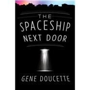 The Spaceship Next Door by Doucette, Gene, 9781328567468