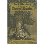 Sock Monkey into the Deep Woods by Danner, Matt; Millionaire, Tony, 9781606997468
