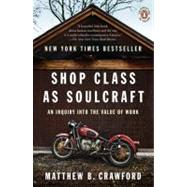 Shop Class as Soulcraft An Inquiry into the Value of Work by Crawford, Matthew B., 9780143117469