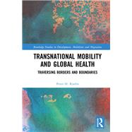 Transnational Mobility and Global Health: Traversing Borders and Boundaries by Koehn; Peter H., 9780815357469