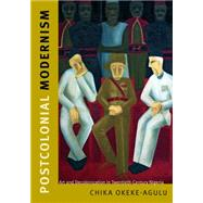 Postcolonial Modernism: Art and Decolonization in Twentieth-century Nigeria by Okeke-agulu, Chika, 9780822357469