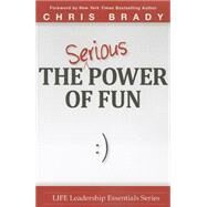 The Serious Power of Fun by Brady, Chris, 9780991347469