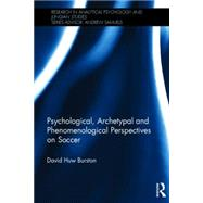 Psychological, Archetypal and Phenomenological Perspectives on Soccer by Burston; David Huw, 9781138787469