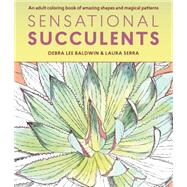 Sensational Succulents by Baldwin, Debra Lee; Serra, Laura, 9781604697469