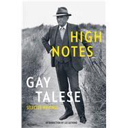 High Notes Selected Writings of Gay Talese by Talese, Gay; Gutkind, Lee, 9781632867469