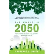 The World in 2050 Four Forces Shaping Civilization's Northern Future by Smith, Laurence C., 9780452297470