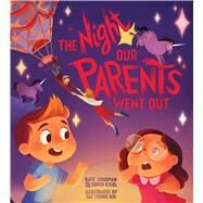 The Night Our Parents Went Out by Goodman, Katie; Kisiel, Soren; Bui, Cat Tuong, 9781576877470