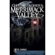 Ghosts and Legends of the Merrimack Valley by Carole, C. C., 9781596297470