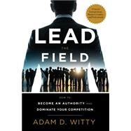 Lead the Field by Witty, Adam D., 9781599327471