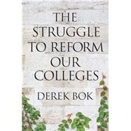 The Struggle to Reform Our Colleges by Bok, Derek, 9780691177472