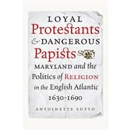 Loyal Protestants and Dangerous Papists 9780813937472N