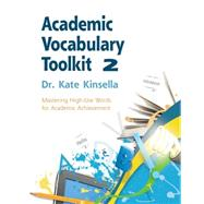 Academic Vocabulary Toolkit : Mastering High-Use Words for Academic Achievement by Kinsella, Dr. Kate, 9781111827472