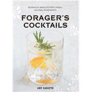 Forager's Cocktails Botanical Mixology with Fresh, Natural Ingredients by Zavatto, Amy, 9781454917472