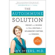 The Autoimmune Solution: Prevent and Reverse the Full Spectrum of Inflammatory Symptoms and Diseases by Myers, Amy, M.D., 9780062347473