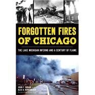 Forgotten Fires of Chicago: The Lake Michigan Inferno and a Century of Flame by Hogan, John F.; Burkholder, Alex A., 9781626197473