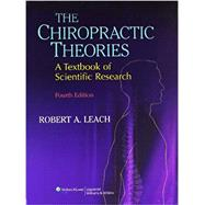 The Chiropractic Theories A Textbook of Scientific Research by Leach, Robert A., 9780683307474