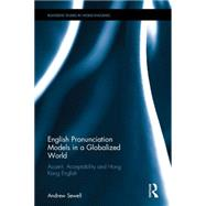 English Pronunciation Models in a Globalized World: Accent, Acceptability and Hong Kong English by Sewell; Andrew John, 9781138017474