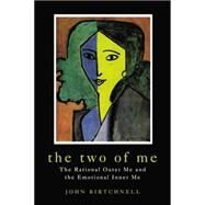 The Two of Me: The Rational Outer Me and the Emotional Inner Me by Birtchnell,John, 9781138877474