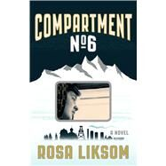Compartment No. 6 A Novel by Liksom, Rosa; Rogers, Lola, 9781555977474