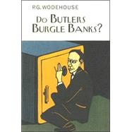 Do Butlers, Burgle Banks? by Wodehouse, P. G., 9781585677474