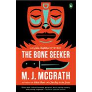 The Bone Seeker An Edie Kiglatuk Mystery by McGrath, M. J., 9780143127475