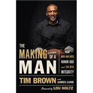 The Making of a Man: How Men and Boys Honor God and Live With Integrity by Brown, Tim; Lund, James (CON); Holtz, Lou, 9780718037475