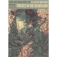 The Mythology of S. Clay Wilson: Pirates in the Heartland by Wilson, S. Clay; Rosenkranz, Patrick, 9781606997475