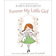 Forever My Little Girl by Kingsbury, Karen; Lew-Vriethoff, Joanne, 9780310357476