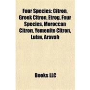 Four Species : Citron, Greek Citron, Etrog, Four Species, Moroccan Citron, Yemenite Citron, Lulav, Aravah by , 9781155447476