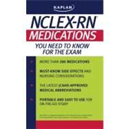 Kaplan NCLEX-RN : Medications You Need to Know for the Exam by Kaplan, 9781427797476