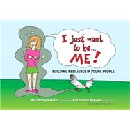 I Just Want to Be... Me! by Bowden, Timothy; Bowden, Sandra, 9781921497476