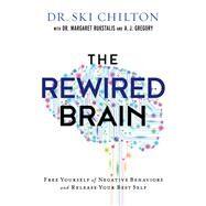 The Rewired Brain by Chilton, Ski, Dr.; Rukstalis, Margaret, Dr. (CON); Gregory, A. J. (CON), 9780801007477