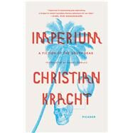 Imperium A Fiction of the South Seas by Kracht, Christian; Bowles, Daniel, 9781250097477