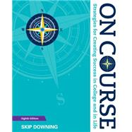 On Course: Strategies for Creating Success in College and in Life by Downing, 9781305397477