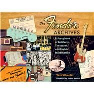 The Fender Archives: A Scrapbook of Artifacts, Treasures, and Inside Information by Wheeler, Tom, 9781476817477