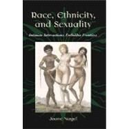 Race, Ethnicity, and Sexuality Intimate Intersections, Forbidden Frontiers by Nagel, Joane, 9780195127478