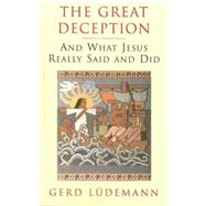 Great Deception: And What Jesus Really Said and Did by Luedemann, Gerd; Bowden, John, 9780334027478