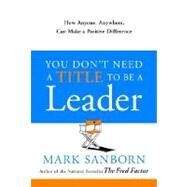 You Don't Need a Title to Be a Leader by SANBORN, MARK, 9780385517478