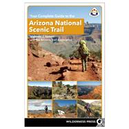 Your Complete Guide to the Arizona National Scenic Trail by Nelson, Matthew J.; Arizona Trail Association, The, 9780899977478