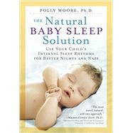 The Natural Baby Sleep Solution by Moore, Polly, Ph.D., 9780761187479