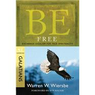 Be Free (Galatians) Exchange Legalism for True Spirituality by Wiersbe, Warren W., 9781434767479