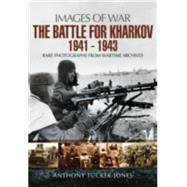 The Battle for Kharkov 1941-1943 by Tucker-jones, Anthony, 9781473827479