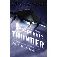 Hypersonic Thunder A Novel of the Jet Age by Boyne, Walter J., 9780765347480