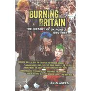 Burning Britain: The History of Uk Punk 1980-1984 by Glasper, Ian, 9781604867480