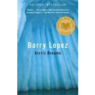 Arctic Dreams by LOPEZ, BARRY, 9780375727481