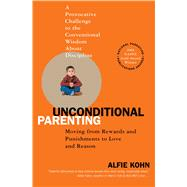Unconditional Parenting : Moving from Rewards and Punishments to Love and Reason by Alfie Kohn, 9780743487481