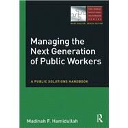 Managing the Next Generation of Public Workers: A Public Solutions Handbook by Hamidullah; Madinah F, 9780765647481