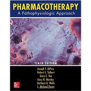 Pharmacotherapy: A Pathophysiologic Approach, Tenth Edition by DiPiro, Joseph; Talbert, Robert; Yee, Gary; Matzke, Gary; Wells, Barbara; Posey, L. Michael, 9781259587481